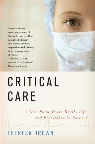 Critical Care: A New Nurse Faces Death, Life, and Everything in Between 9780061791543