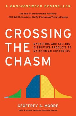 Crossing the Chasm: Marketing and Selling Disruptive Products to Mainstream Customers 9780060517120