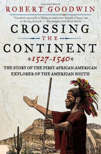 Crossing the Continent 1527-1540: The Story of the First African-American Explorer of the American South 9780061140457
