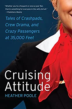 Cruising Attitude: Tales of Crashpads, Crew Drama, and Crazy Passengers at 35,000 Feet 9780061986468