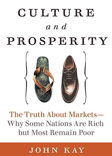 Culture and Prosperity: The Truth about Markets - Why Some Nations Are Rich But Most Remain Poor