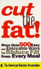 Cut the Fat!: More Than 500 Easy and Enjoyable Ways to Reduce Fat from Every Meal