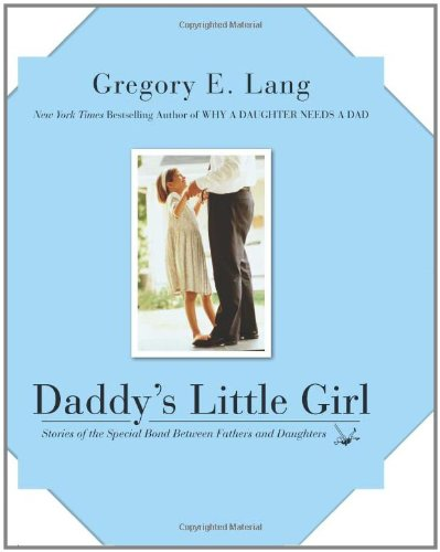 Daddy's Little Girl: Stories of the Special Bond Between Fathers and Daughters 9780061451492