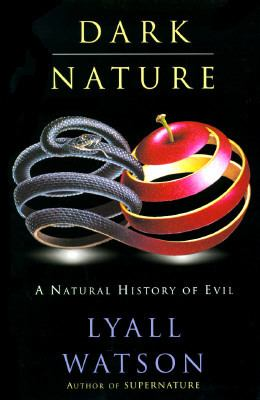 Dark Nature: A Natural History of Evil 9780060176884