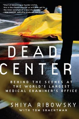Dead Center: Behind the Scenes at the World's Largest Medical Examiner's Office 9780061189401