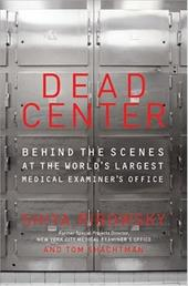 Dead Center: Behind the Scenes at the World's Largest Medical Examiner's Office 194798