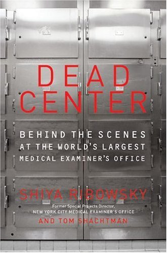 Dead Center: Behind the Scenes at the World's Largest Medical Examiner's Office 9780061116247