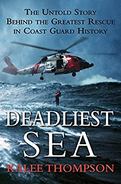 Deadliest Sea: The Untold Story Behind the Greatest Rescue in Coast Guard History 9780061766299