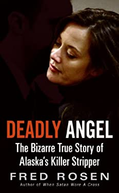 Deadly Angel: The Bizarre True Story of Alaska's Killer Stripper