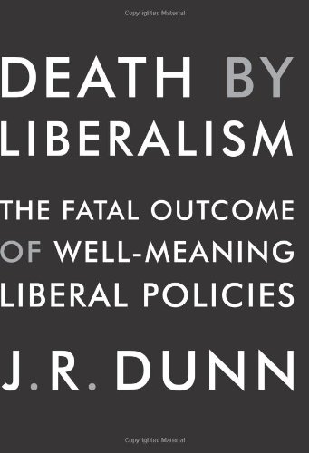 Death by Liberalism: The Fatal Outcome of Well-Meaning Liberal Policies 9780061873805