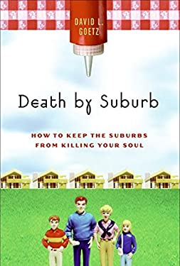 Death by Suburb: How to Keep the Suburbs from Killing Your Soul 9780060756703