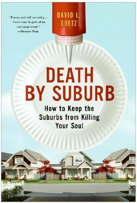 Death by Suburb: How to Keep the Suburbs from Killing Your Soul 9780060859688