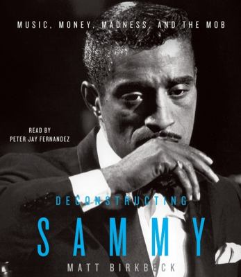 Deconstructing Sammy: Music, Money, Madness, and the Mob 9780061664533