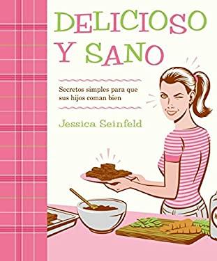 Delicioso y Sano: Secretos Simples Para Que Sus Hijos Coman Bien 9780061655784