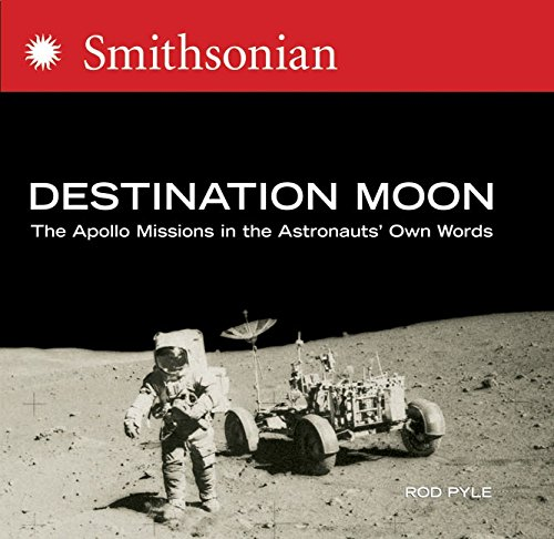 Destination Moon: The Apollo Missions in the Astronauts' Own Words 9780060873493