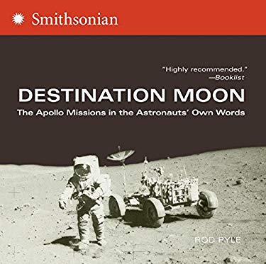 Destination Moon: The Apollo Missions in the Astronauts' Own Words 9780060873509