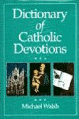 Dictionary of Catholic Devotions