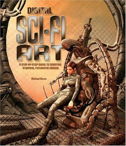 Digital Sci-Fi Art: A Step-By-Step Guide to Creating Stunning, Futuristic Images 9780060724337