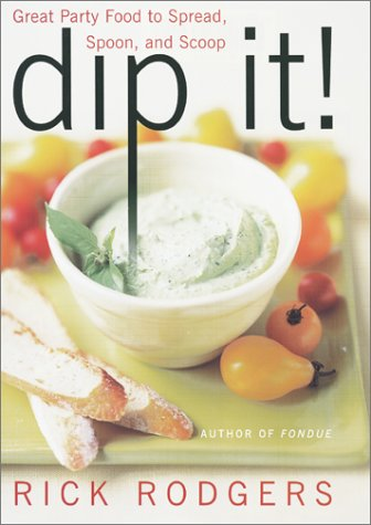 Dip It!: Great Party Food to Spread, Spoon, and Scoop 9780060002237