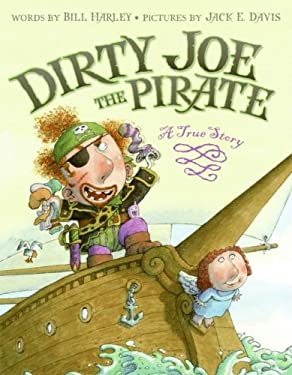 Dirty Joe, the Pirate Dirty Joe, the Pirate: A True Story a True Story