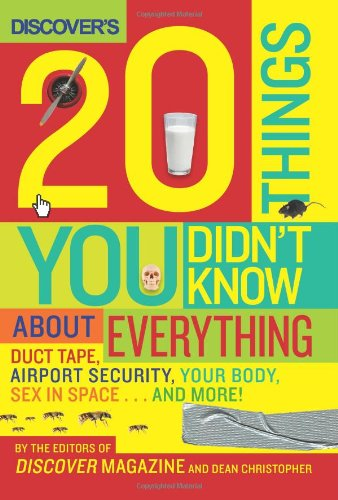 Discover's 20 Things You Didn't Know about Everything: Duct Tape, Airport Security, Your Body, Sex in Space... and More! 9780061435645