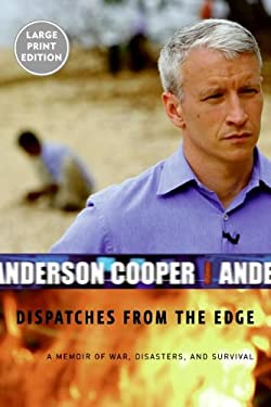 Dispatches from the Edge: A Memoir of War, Disasters, and Survival 9780061138058