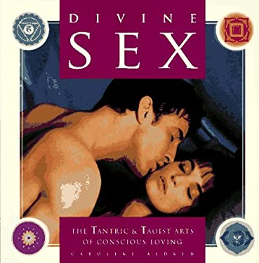 Divine Sex: The Tantric and Taoist Arts of Conscious Loving