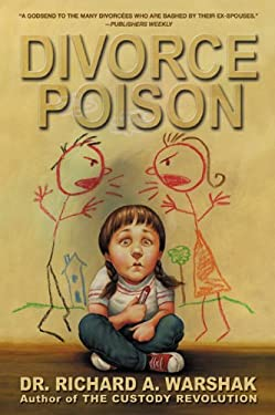 Divorce Poison: Protecting the Parent/Child Bond from a Vindictive Ex 9780060934576