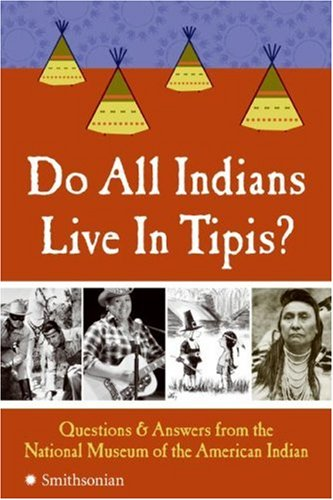 Do All Indians Live in Tipis?: Questions and Answers from the National Museum of the American Indian 9780061153013