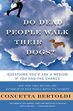 Do Dead People Walk Their Dogs?: Questions You'd Ask a Medium If You Had the Chance 9780061706080
