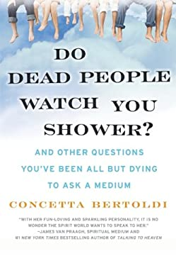 Do Dead People Watch You Shower?: And Other Questions You've Been All But Dying to Ask a Medium 9780061351228