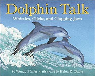 Dolphin Talk: Whistles, Clicks, and Clapping Jaws 9780060288013