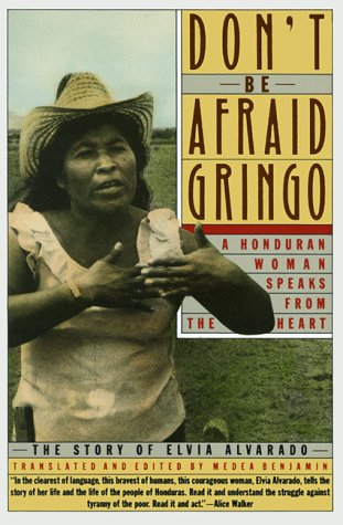 Don't Be Afraid, Gringo: A Honduran Woman Speaks from the Heart: The Story of Elvia Alvarado 9780060972059