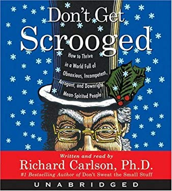 Don't Get Scrooged: How to Thrive in a World Full of Obnoxious, Incompetent, Arrogant, and Downright Mean-Spirited People 9780061149795