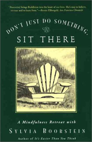 Don't Just Do Something, Sit There: A Mindfulness Retreat with Sylvia Boorstein 9780060612528