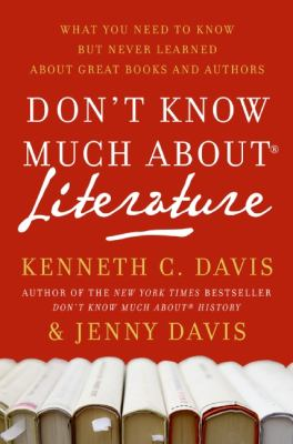 Don't Know Much about Literature: What You Need to Know But Never Learned about Great Books and Authors 9780061719806