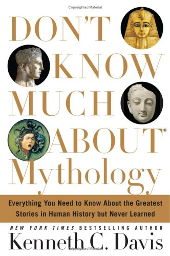 Don't Know Much about Mythology: Everything You Need to Know about the Greatest Stories in Human History But Never Learned 9780060194604