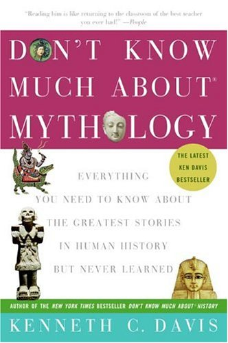 Don't Know Much about Mythology: Everything You Need to Know about the Greatest Stories in Human History But Never Learned 9780060932572