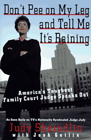 Don't Pee on My Leg and Tell Me It's Raining: America's Toughest Family Court Judge Speaks Out 9780060927943