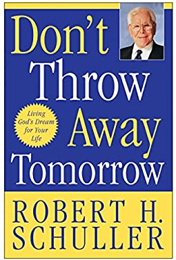 Don't Throw Away Tomorrow: Living God's Dream for Your Life 9780060563424