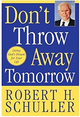 Don't Throw Away Tomorrow: Living God's Dream for Your Life 9780060726836