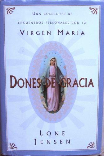 Dones de Gracia: Una Coleccion de Encuentros Personales Con La Virgen Maria