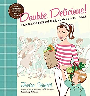 Double Delicious: Good, Simple Food for Busy, Complicated Lives 9780062247384