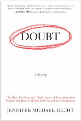 Doubt: A History: The Great Doubters and Their Legacy of Innovation from Socrates and Jesus to Thomas Jefferson and Emily Dickinson 9780060097950