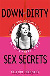 Down and Dirty Sex Secrets: The New and Naughty Guide to Being Great in Bed 190757