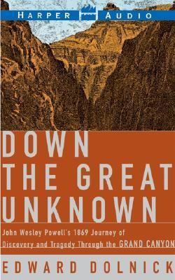 Down the Great Unknown: Down the Great Unknown