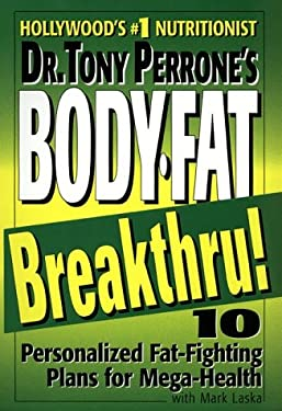 Dr. Tony Perrone's Body-Fat Breakthru: 10 Personalized Fat Fighting Plans for Mega-Health