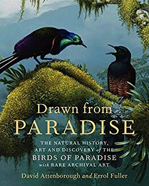 Drawn from Paradise: The Discovery, Art and Natural History of the Birds of Paradise 9780062234681
