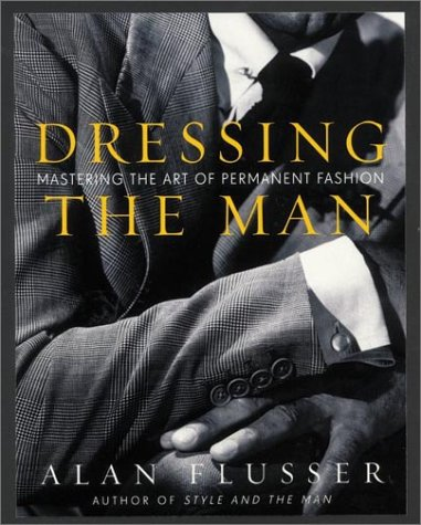 Dressing the Man: Mastering the Art of Permanent Fashion 9780060191443