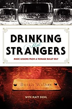 Drinking with Strangers: Music Lessons from a Teenage Bullet Belt 9780061787317
